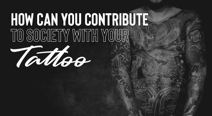 How Can You Contribute To Society With Your Tattoos