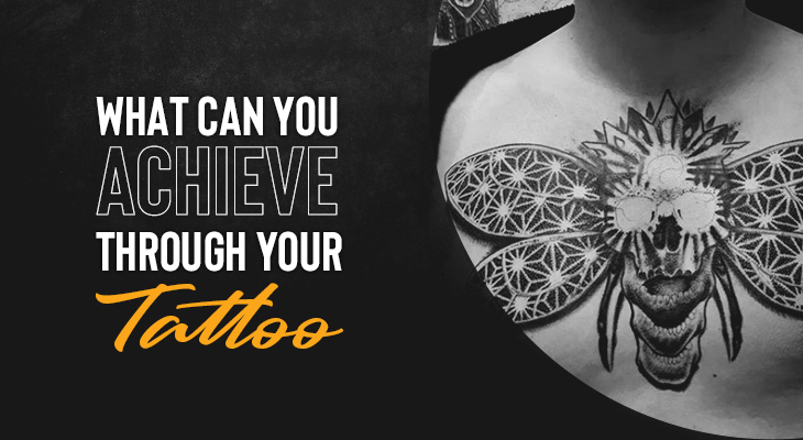 What Can You Achieve Through Your Tattoo?